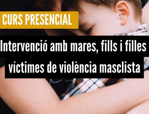 Intervenció amb mares, fills i filles víctimes de violència masclista (PRESENCIAL)